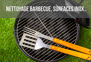 Nettoyage barbecues, surfaces Inox, etc...